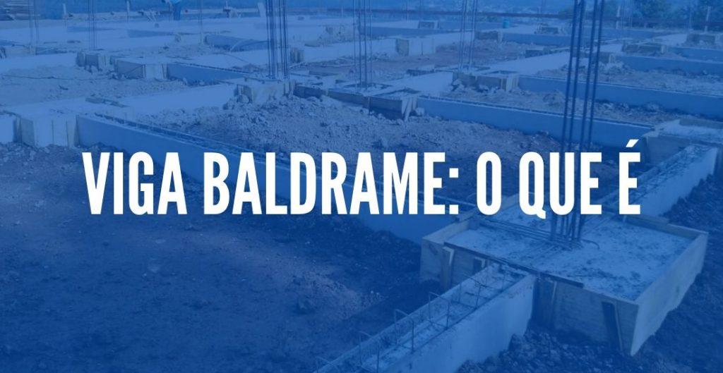 VIGA BALDRAME: O QUE É
